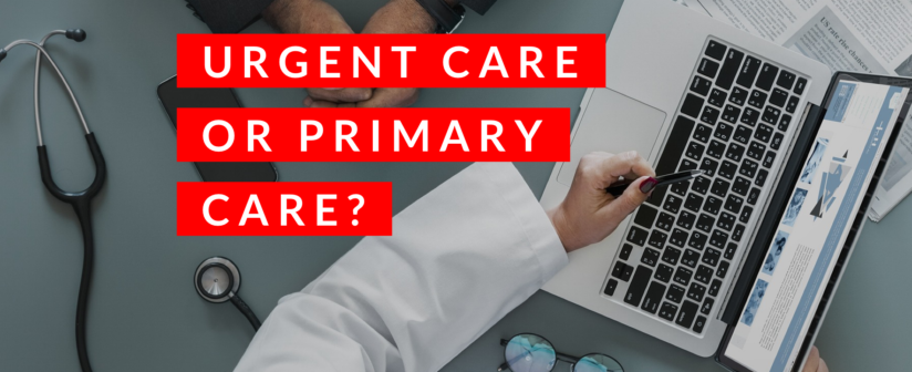 Primary Care or Urgent Care?  Make the Right Choice